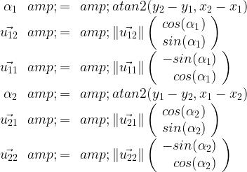 \begin{array}{r c l}\alpha_1 &=& atan2(y_2-y_1,x_2-x_1) \\\vec{u_{12}} &=& \ \vec{u_{12}}\  \left( \begin{array}{r c l}  cos(\alpha_1) \\ sin(\alpha_1) \end{array} \right) \\\vec{u_{11}} &=& \ \vec{u_{11}}\   \left( \begin{array}{r c l}  -sin(\alpha_1) \\ cos(\alpha_1) \end{array} \right)  \\\alpha_2 &=& atan2(y_1-y_2,x_1-x_2) \\\vec{u_{21}} &=& \ \vec{u_{21}}\  \left( \begin{array}{r c l}  cos(\alpha_2) \\ sin(\alpha_2) \end{array} \right) \\\vec{u_{22}} &=& \ \vec{u_{22}}\   \left( \begin{array}{r c l}  -sin(\alpha_2) \\ cos(\alpha_2) \end{array} \right)  \end{array}
