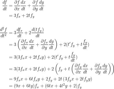 \begin{aligned}\frac{df}{dt}&=\frac{\partial f}{\partial x}\frac{dx}{dt}+\frac{\partial f}{\partial y}\frac{dy}{dt}\\&=3f_x+2tf_y\\\\\frac{d^{2}f}{dt^2}&=3\frac{df_x}{dt}+2\frac{d(tf_y)}{dt}\\&=3\left(\frac{\partial f_x}{\partial x}\frac{dx}{dt}+\frac{\partial f_x}{\partial y}\frac{dy}{dt}\right)+2(t