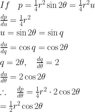 If\quad p=\frac { 1 }{ 4 } { r }^{ 2 }\sin { 2\theta  } =\frac { 1 }{ 4 } { r }^{ 2 }u\\ \\ \frac { dp }{ du } =\frac { 1 }{ 4 } { r }^{ 2 }\\ \\ u=\sin { 2\theta  } =\sin { q } \\ \\ \frac { du }{ dq } =\cos { q } =\cos { 2\theta  } \\ \\ q=2\theta ,\quad \frac { dq }{ d\theta  } =2\\ \\ \frac { du }{ d\theta  } =2\cos { 2\theta  } \\ \\ \therefore \quad \frac { dp }{ d\theta  } =\frac { 1 }{ 4 } { r }^{ 2 }\cdot 2\cos { 2\theta  } \\ \\ =\frac { 1 }{ 2 } { r }^{ 2 }\cos { 2\theta  }