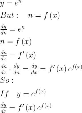 y={ e }^{ n }\\ \\ But:\quad n=f\left( x \right) \\ \\ \frac { dy }{ dn } ={ e }^{ n }\\ \\ n=f\left( x \right) \\ \\ \frac { dn }{ dx } =f